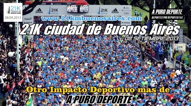 21K MEDIA MARATON BUENOS AIRES 08 de Septiembre 2013 Cobertura A PURO DEPORTE